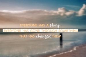 Todos tienen su propia historia... todos han pasado por algo que los ha cambiado...